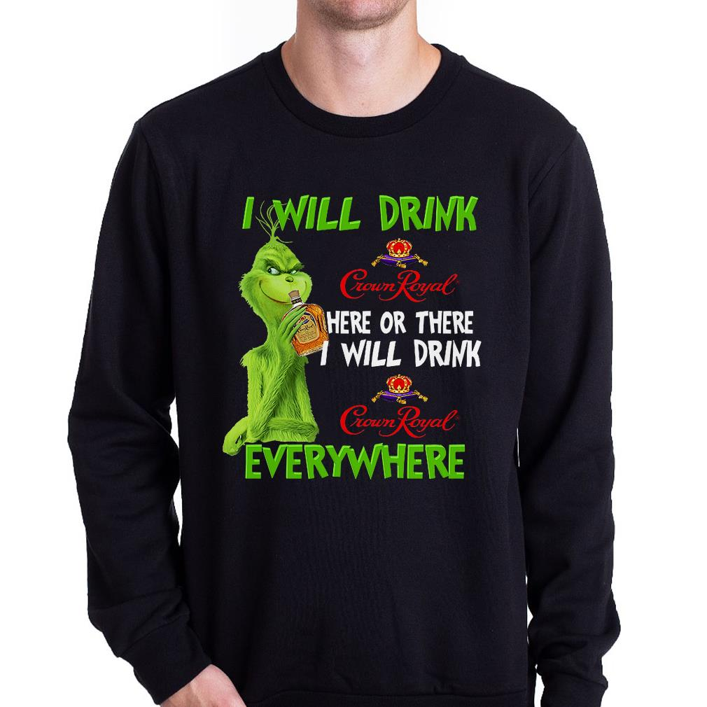 Grinch I will drink Crown Royal here or there I will drink Crown Royal everywhere shirt 1
