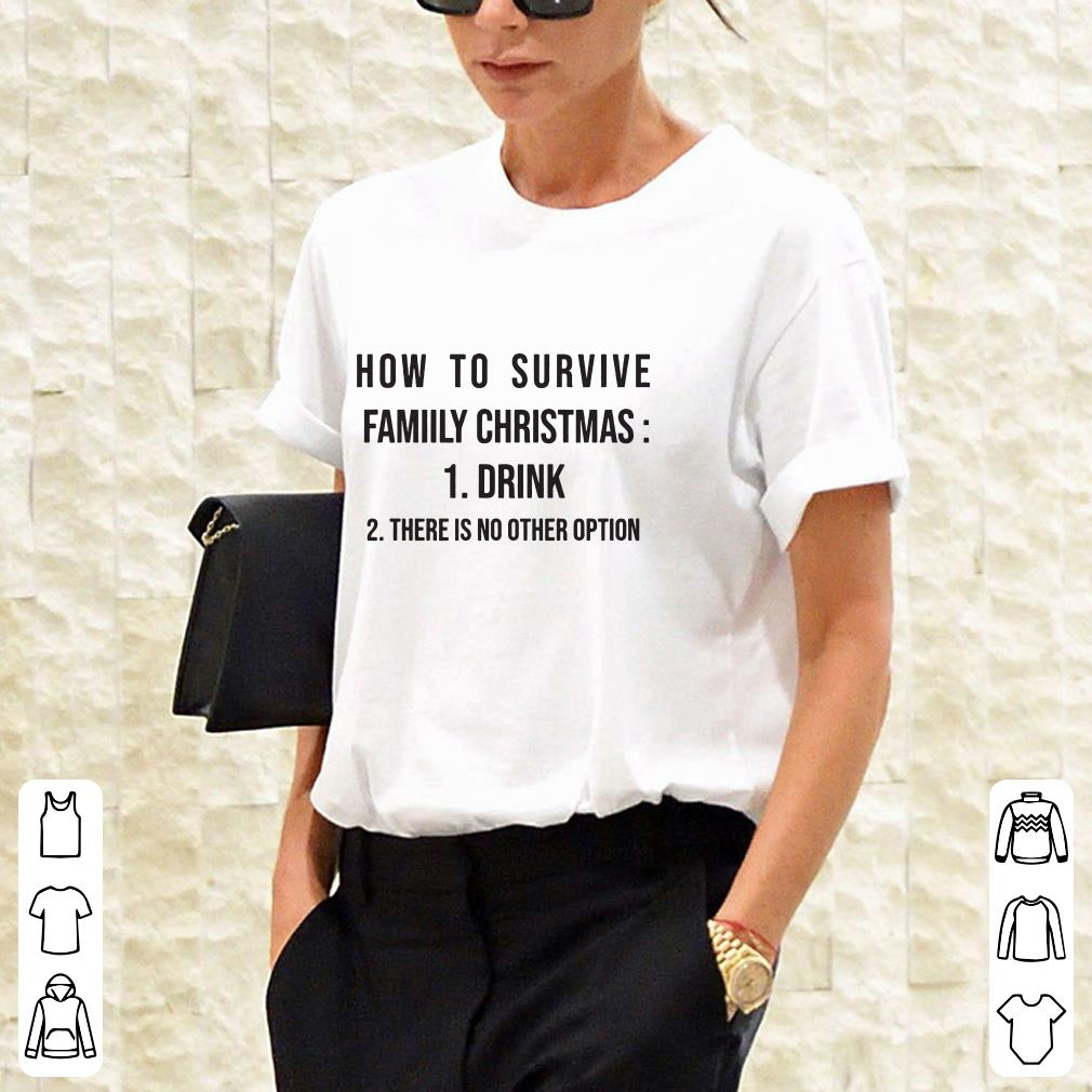 How to survive family christmas Drink and There is no other option Shirt 2