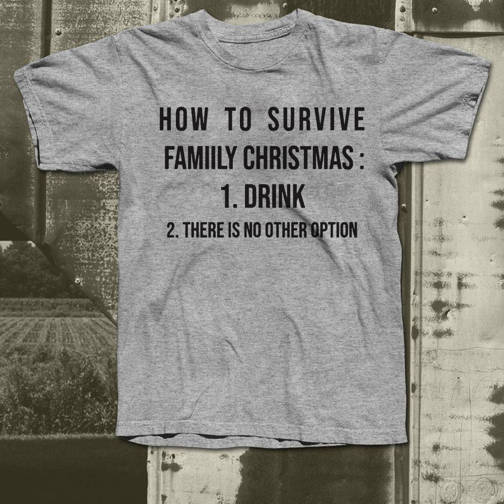 https://premiumleggings.net/images/2018/12/How-to-survive-family-christmas-Drink-and-There-is-no-other-option-Shirt_4.jpg