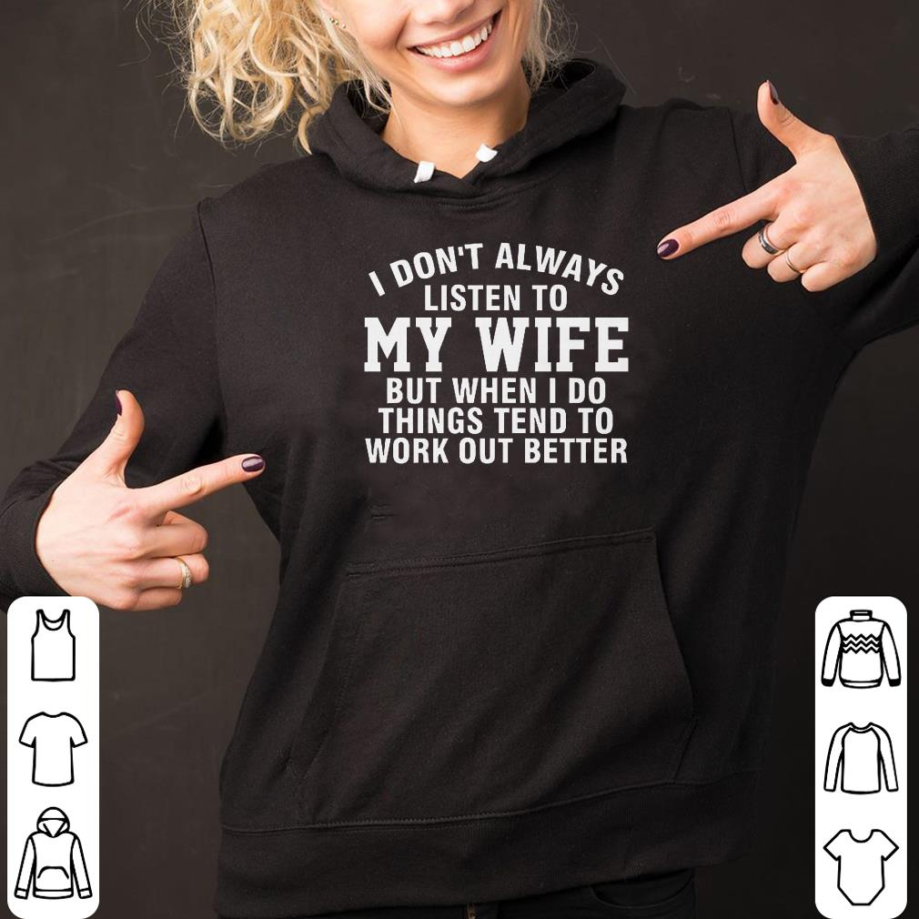 I don't always listen to my wife but when I do things tend to work out better shirt 2