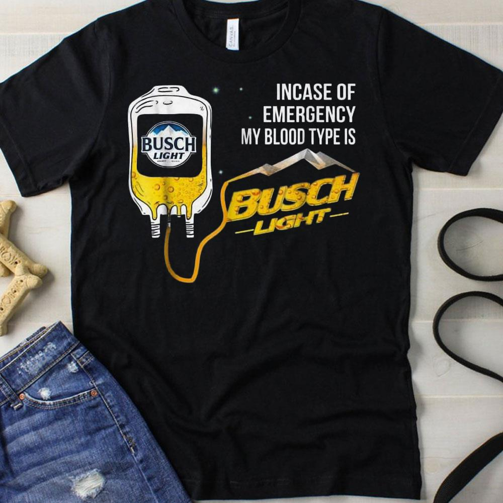 Incase Of Emergency My Blood Type Is Busch Light Shirt