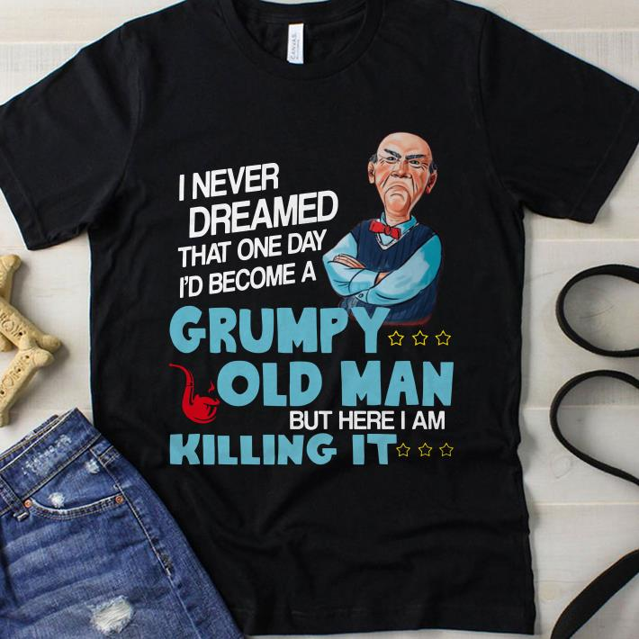 Jeff Dunham I never dreamed that one day I'd become a Grumpy old man shirt