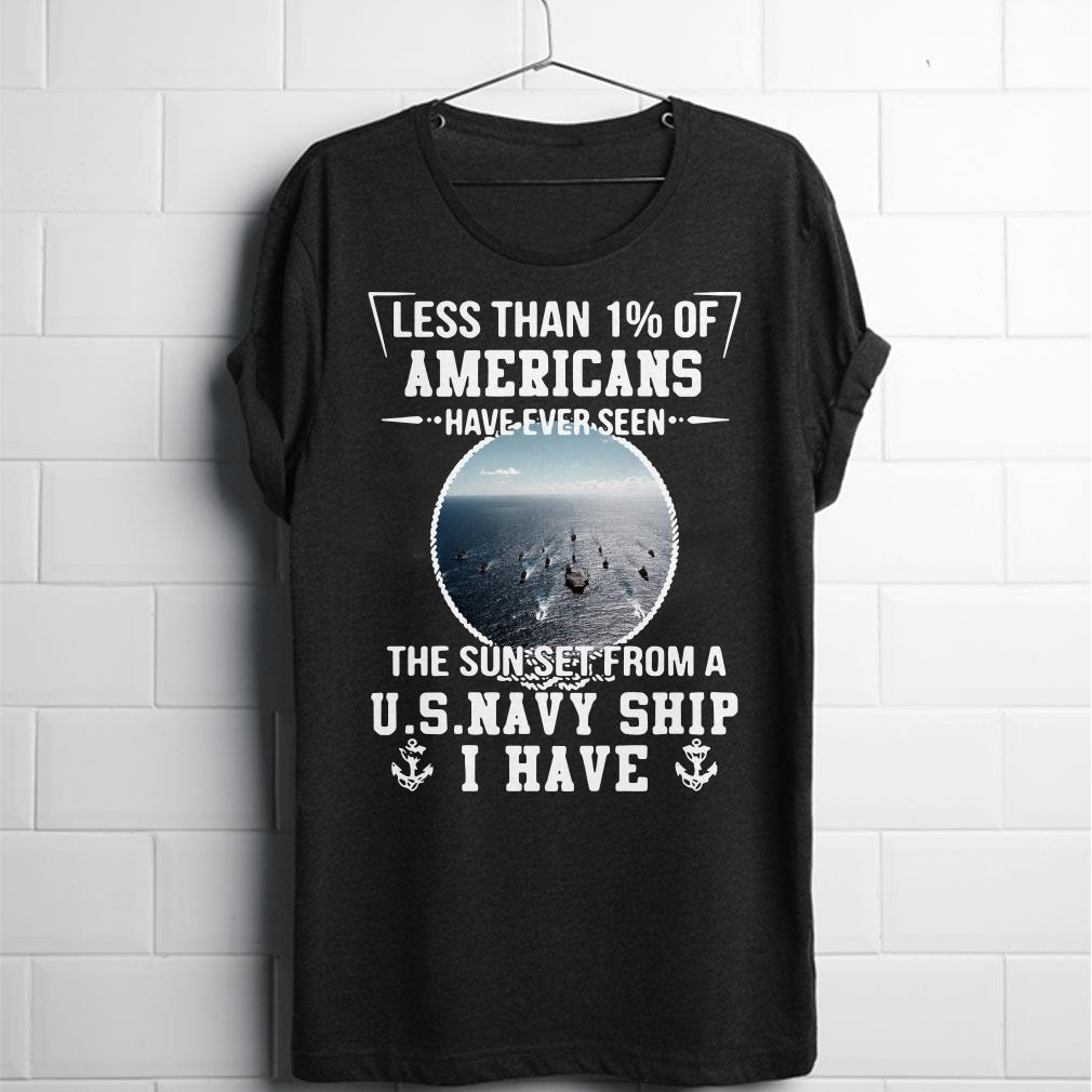 Less than 1% of Americans have ever seen the sun set from US Navy Ship shirt