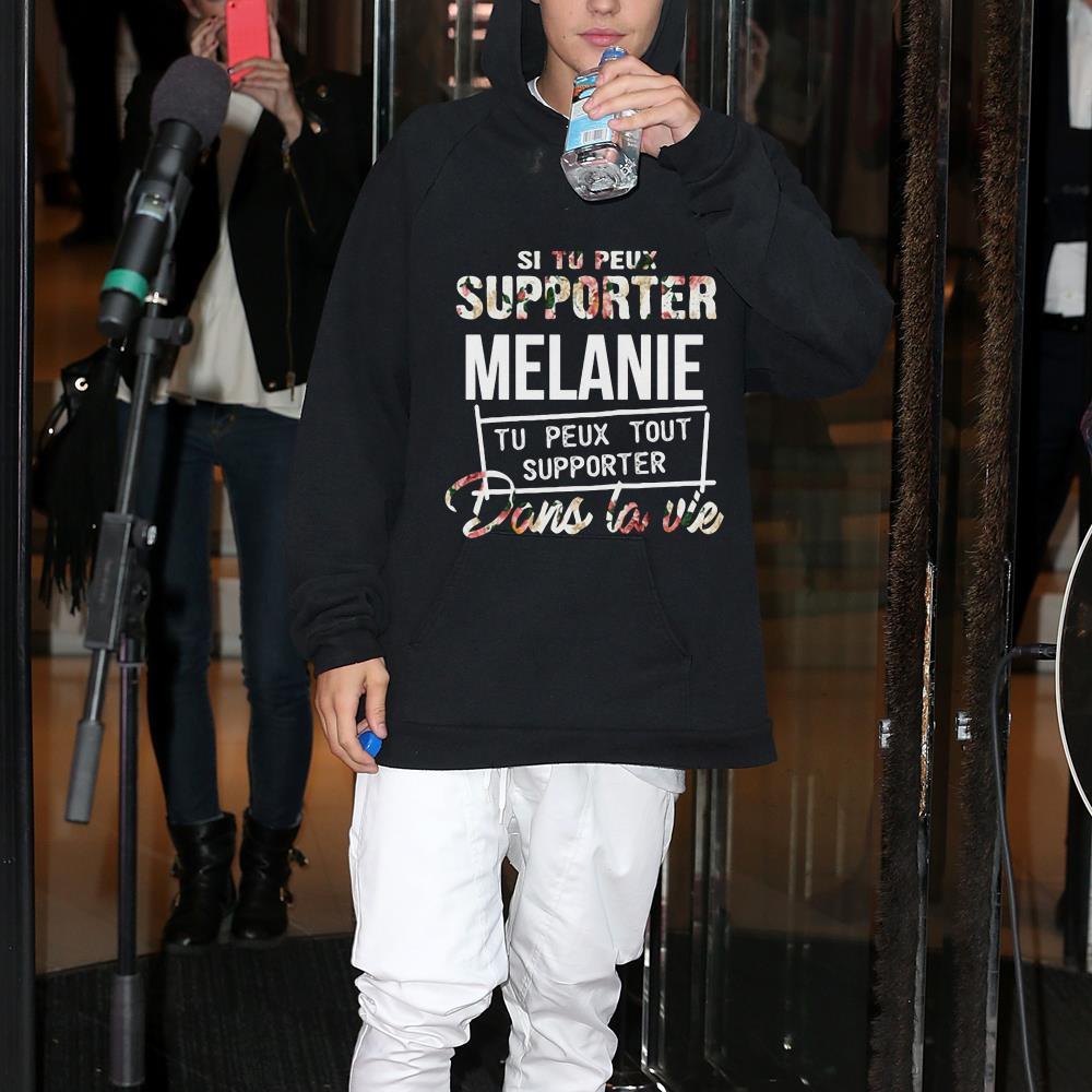 Si Tu Peux Supporter Melanie Tu Peux Tout Supporter Dans La Vie shirt