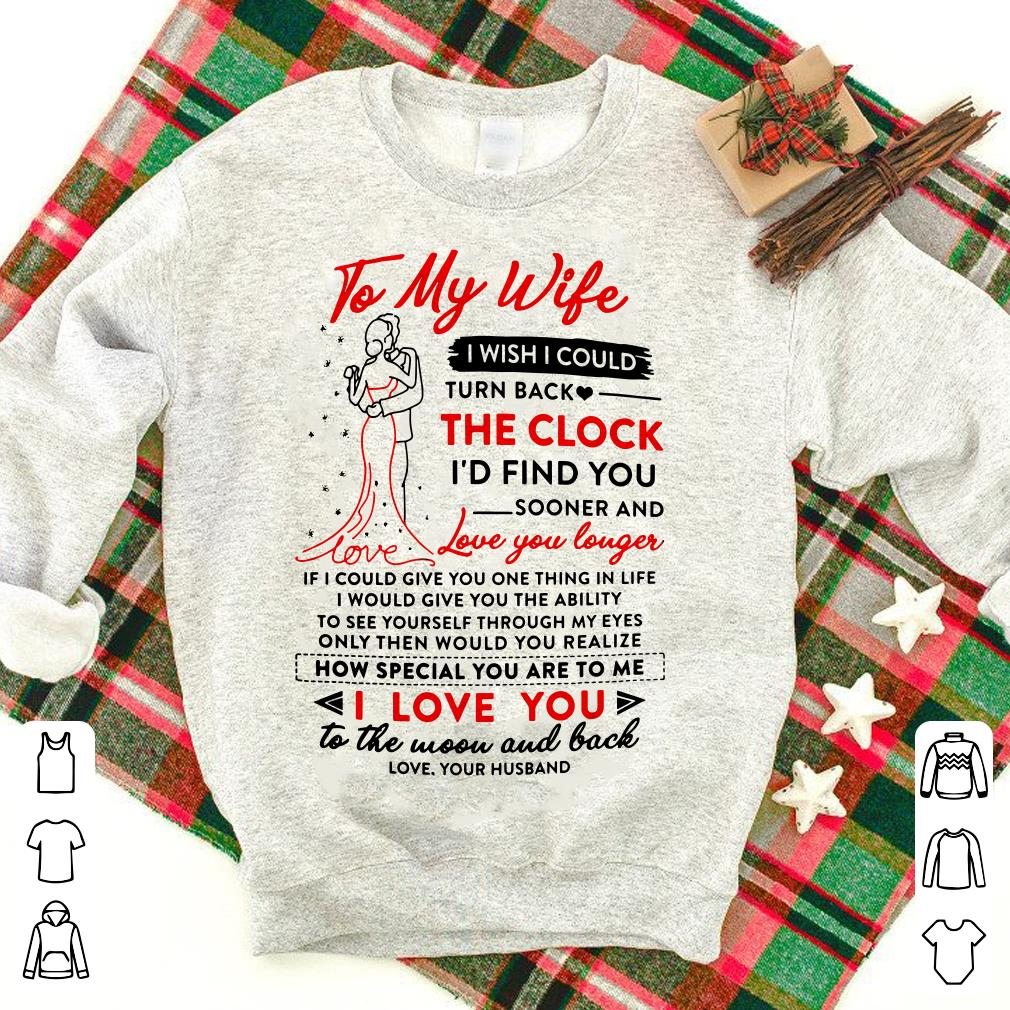 To my wife I wish i could turn back how special you are to me i love you shirt