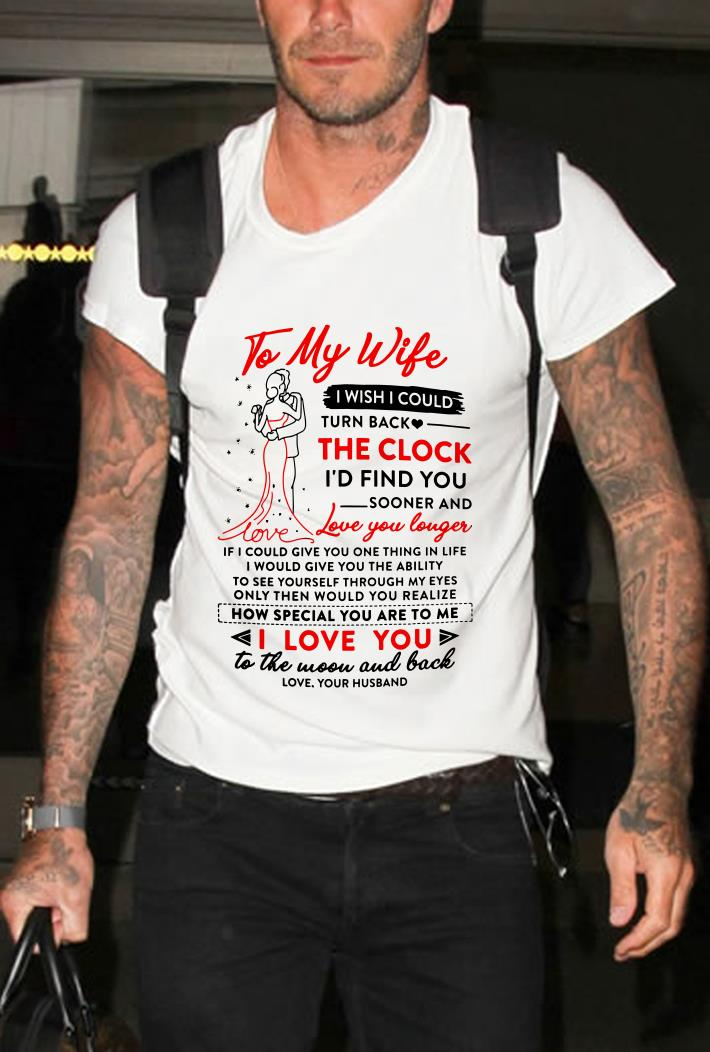 To my wife I wish i could turn back how special you are to me i love you shirt 2