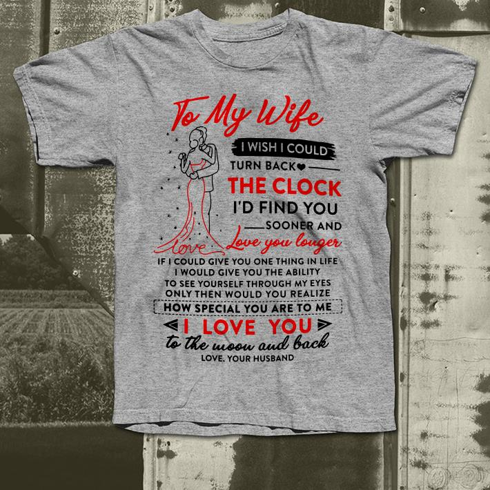 https://premiumleggings.net/images/2018/12/To-my-wife-I-wish-i-could-turn-back-how-special-you-are-to-me-i-love-you-shirt_4.jpg