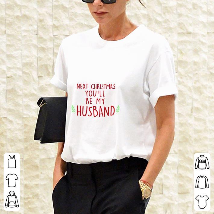 you'll be my husband Next christmas shirt 3