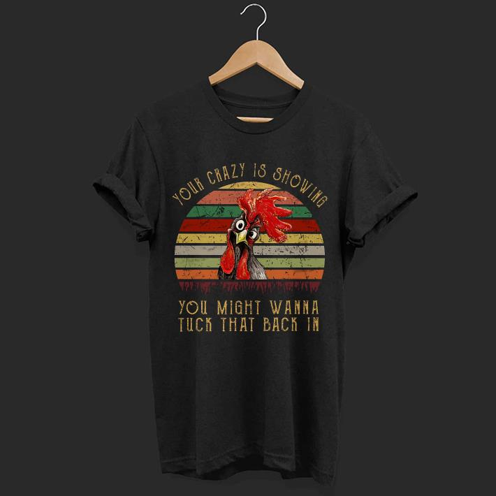 Chicken Rooster toyr crazy is showing you might wanna tuck that back in Sunset retro shirt
