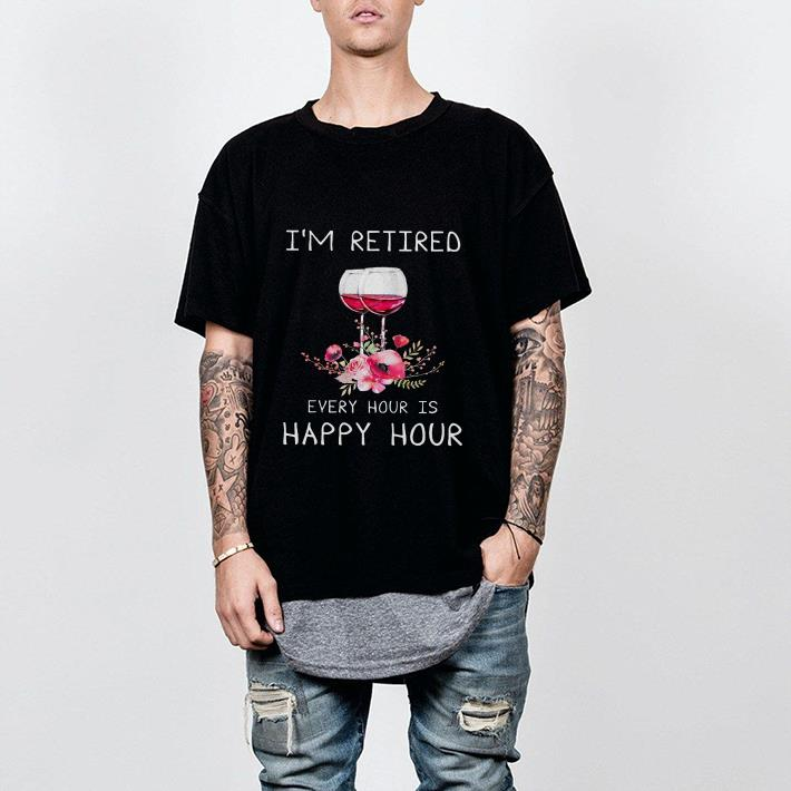 Glass Of Wine I'm retired every hour is happy hour shirt 2