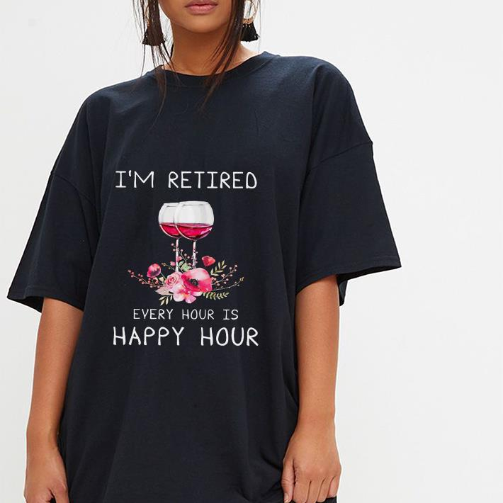 Glass Of Wine I'm retired every hour is happy hour shirt 3