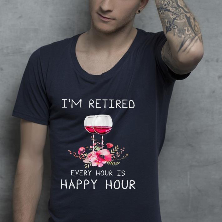 https://premiumleggings.net/images/2019/01/Glass-Of-Wine-I-m-retired-every-hour-is-happy-hour-shirt_4.jpg