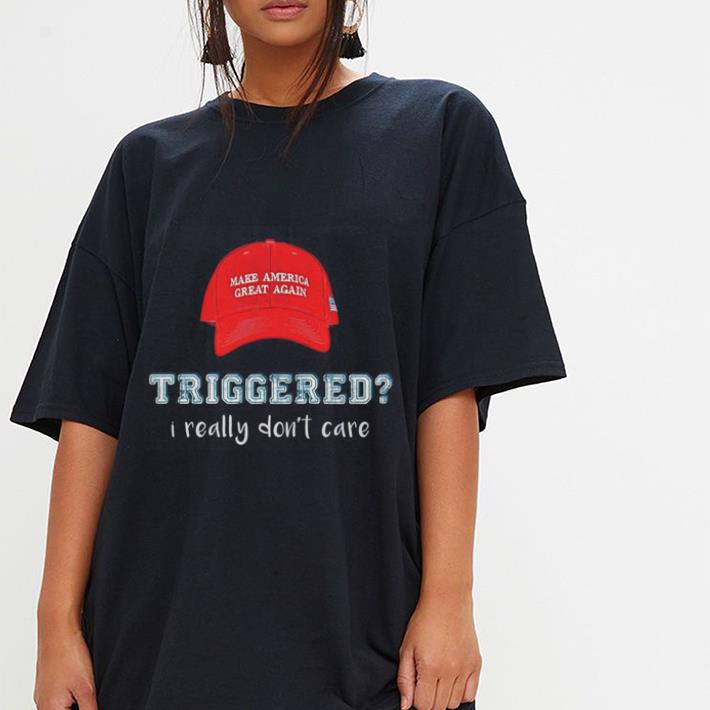 Hat Make America great again triggered i really don't care shirt