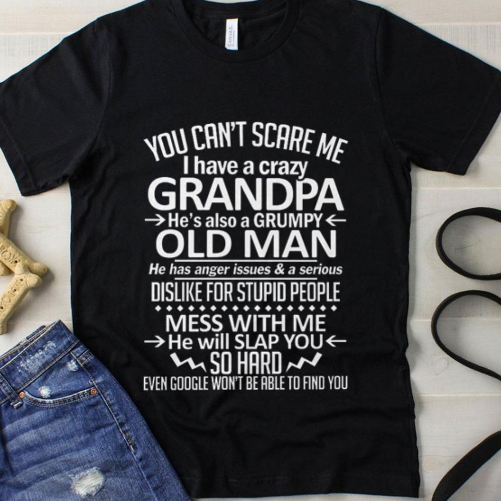 I have a crazy Grandpa he's also a Grumpy old man you can't scare me shirt