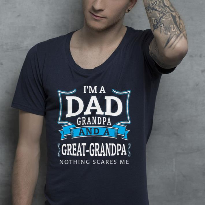 https://premiumleggings.net/images/2019/01/I-m-a-dad-grandpa-and-a-great-grandpa-nothing-scares-me-shirt_4.jpg