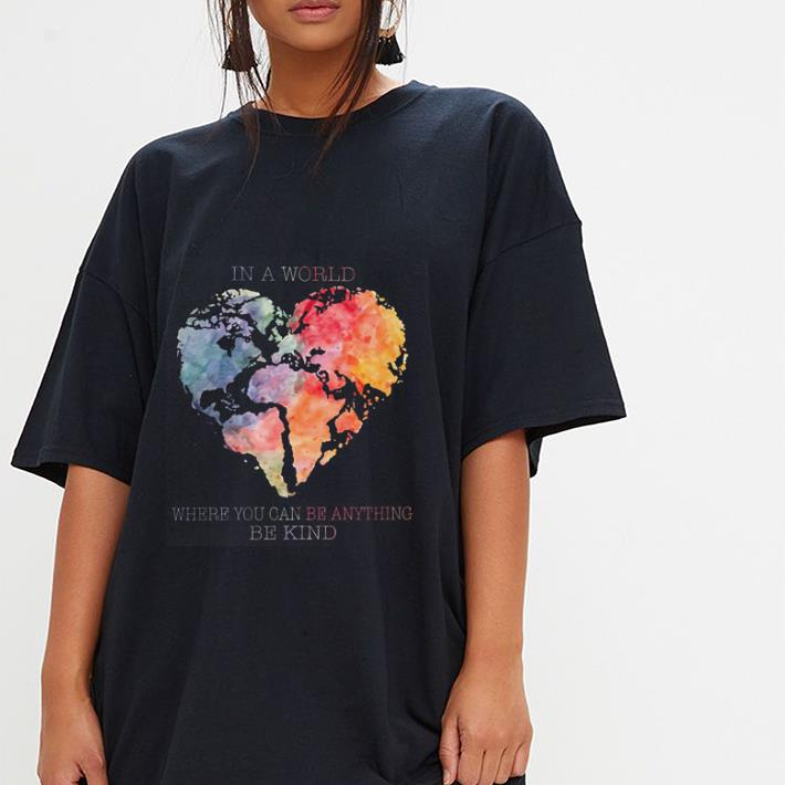 In a world where you can be anything be kind Planet Earth Heart shirt 3