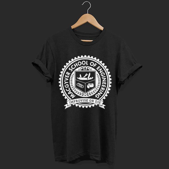 Macgyver School Of Engineering Improvise or die shirt