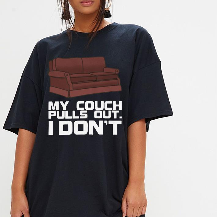 My Couch Pulls Out I Don T Shirt Hoodie Sweater