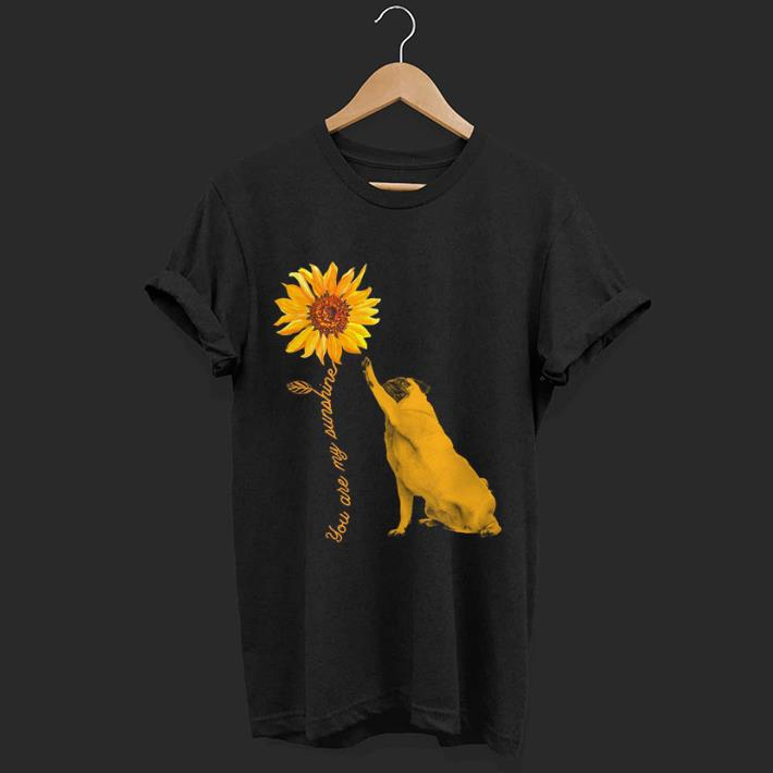 Pug With Sunflower You Are My Sunshine shirt