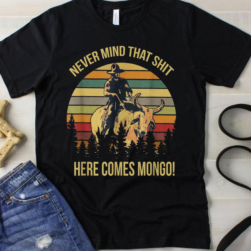 Sunset Never mind that shit here comes mongo shirt