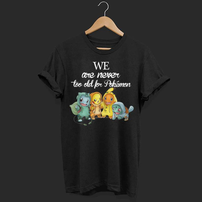 We are never too old for Pokemon Squad shirt