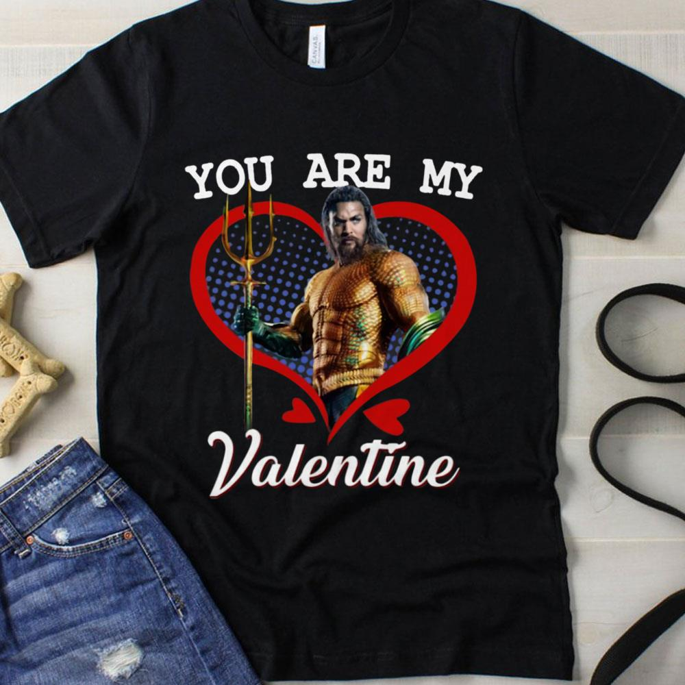 You Are My Valentine Aquaman shirt