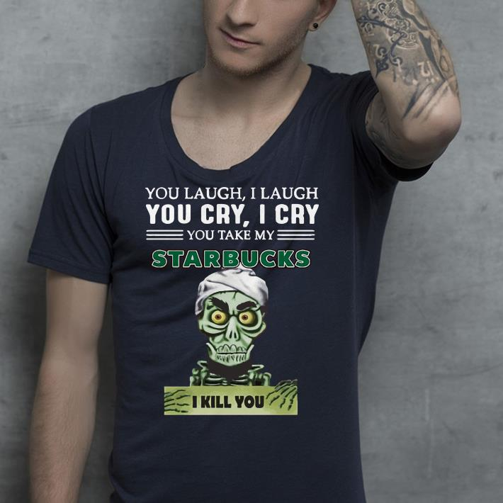 https://premiumleggings.net/images/2019/01/You-take-my-Starbucks-Coffee-I-kill-you-Jeff-Dunham-shirt_4.jpg