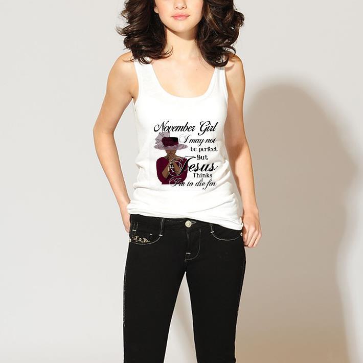 i may not be perfect but Jesus thinks November girl shirt 3