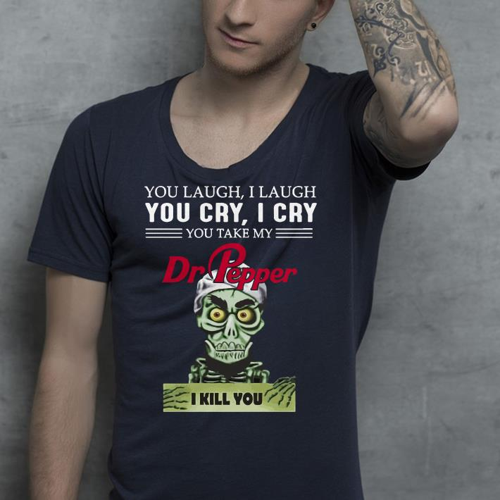https://premiumleggings.net/images/2019/01/you-take-my-Dr-Pepper-I-kill-you-Jeff-Dunham-shirt_4.jpg