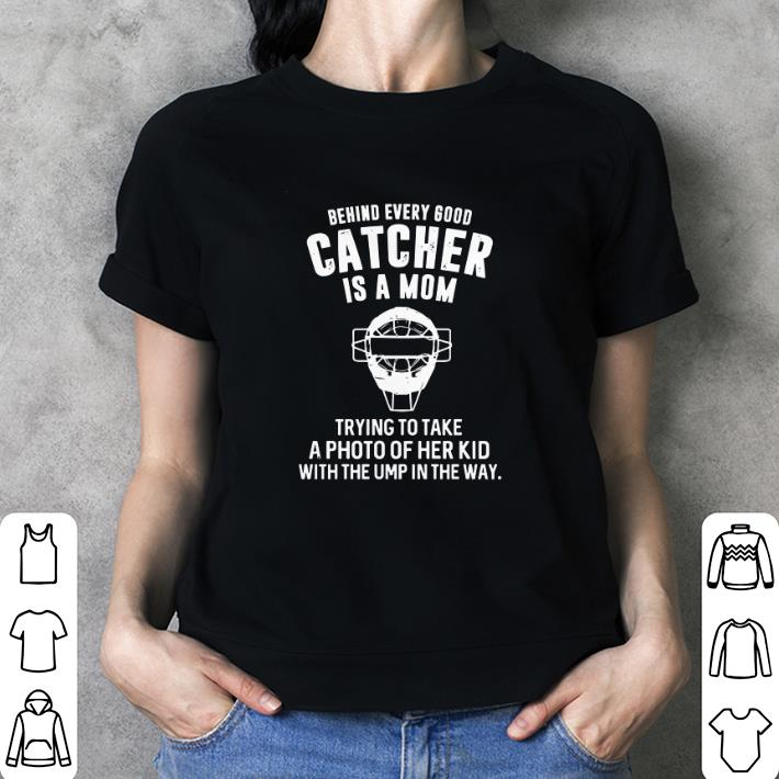 Behind every good catcher is a mom trying to take a photo of her kid shirt 3