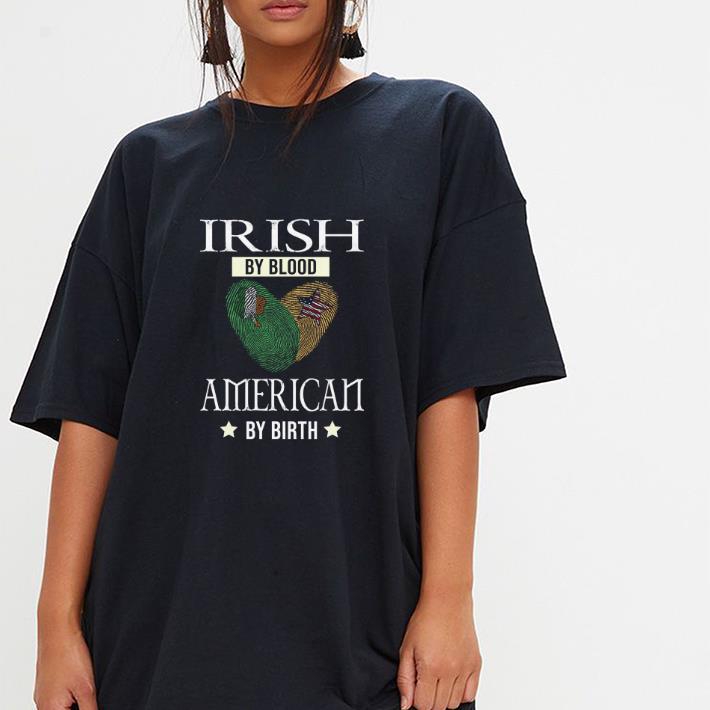 Irish my blood American by birth shirt 3