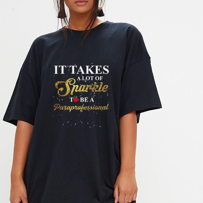It takes a lot of Snarkle Paraprofessional shirt