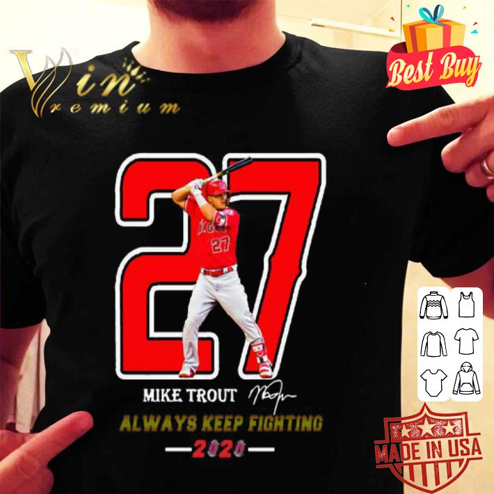 27 Mike Trout Signature Always Keep Fighting 2020 shirt
