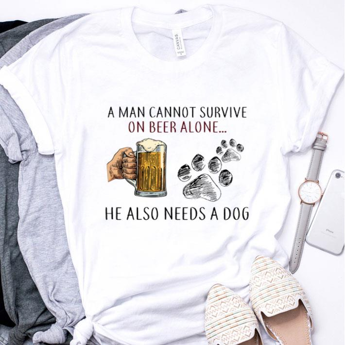 A man cannot survive on beer alone he also needs a dog paw shirt