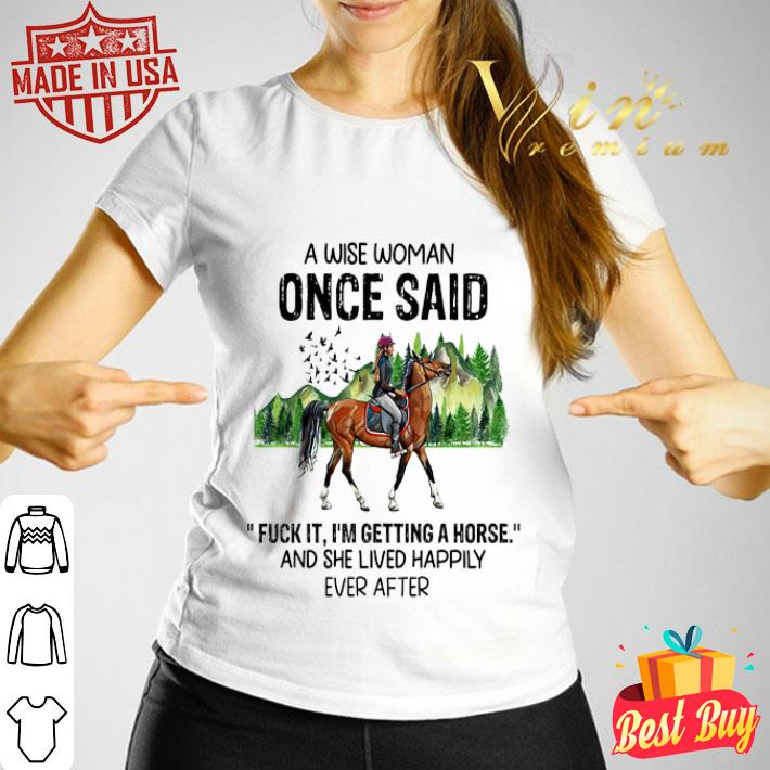 A wise woman once said fuck it im getting a horse and she