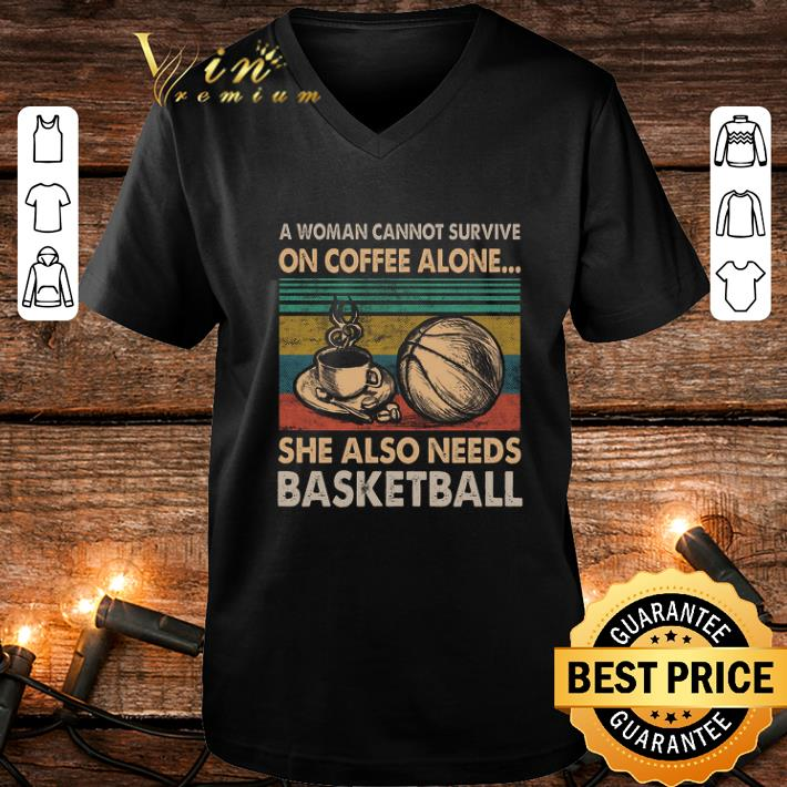 A woman cannot survive on coffee alone she also needs basketball vintage shirt