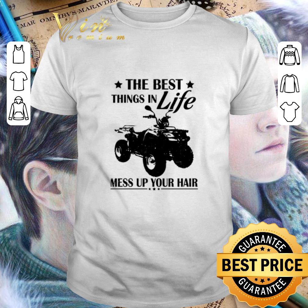 ATVS The best things in life mess up your hair shirt