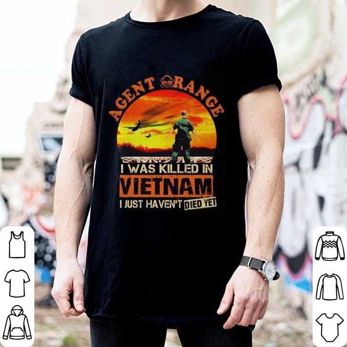 Agent orange i was killed in Vietnam i just haven't died yet shirt 2