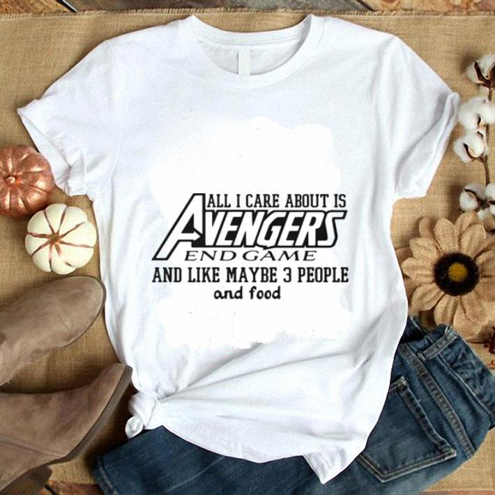 All I care about is Avengers Endgame and like maybe 3 people and food shirt 1