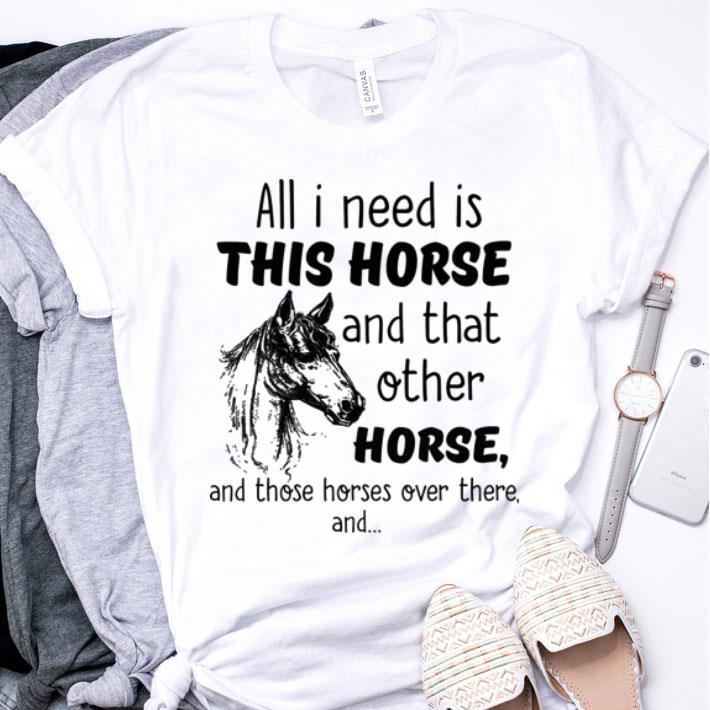 All i need is this horse and that other horse and those horses shirt