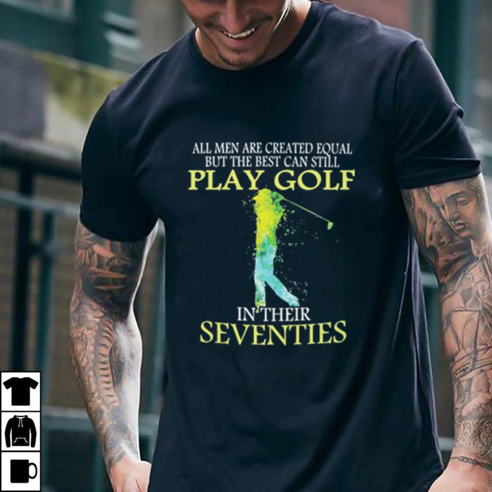 All men are created equal but the best can still play golf shirt
