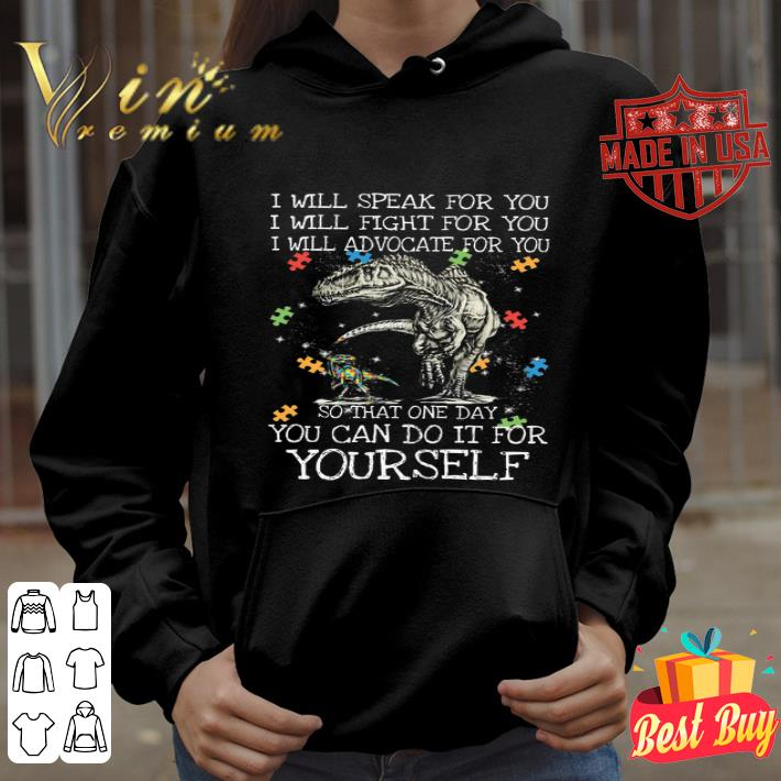 Autism Dinosaurs I Will Speak For You I Will Fight For You I Will Advocate For You shirt