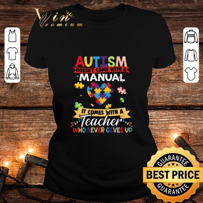 Autism doesn't come with a manual it comes with a teacher who never gives up shirt 2