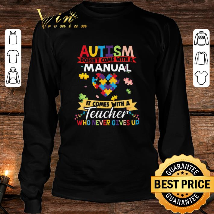 Autism doesn't come with a manual it comes with a teacher who never gives up shirt 3