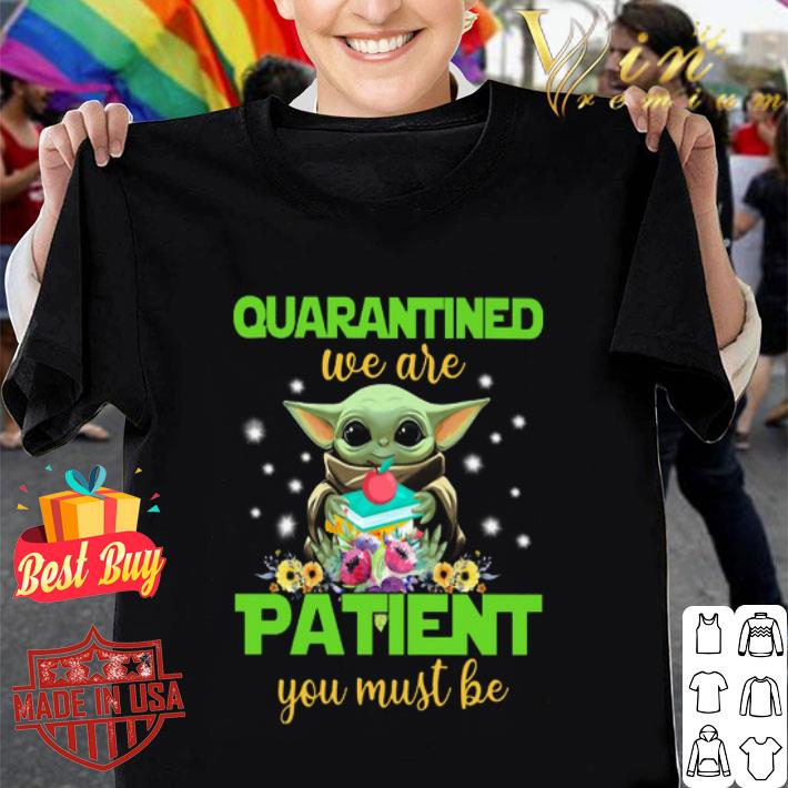 Baby Yoda Quarantined We Are Patient You Must Be Star Wars shirt