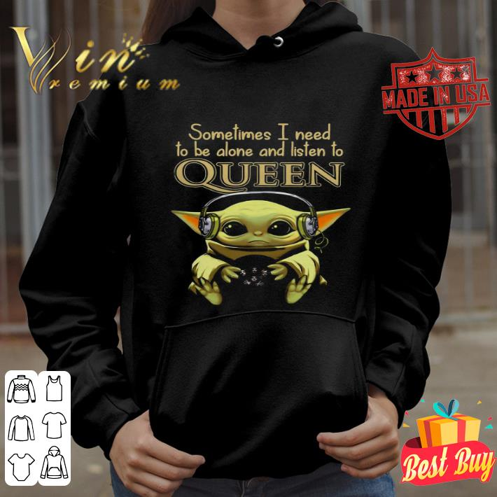 Baby Yoda sometimes I need to be alone and listen to Queen Star Wars shirt
