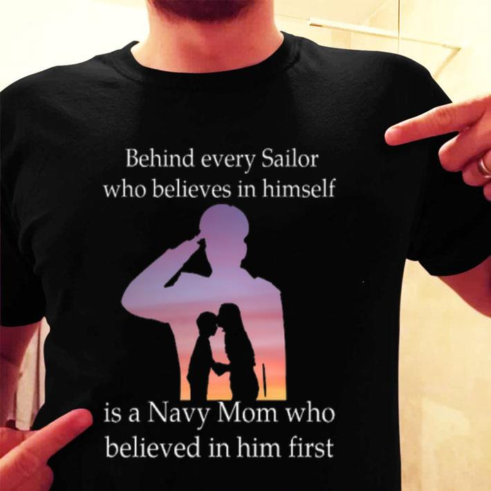 Behind every Sailor who believes in himself is a Navy mom who shirt