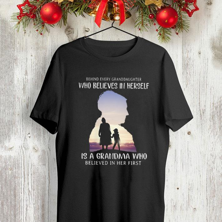Behind every granddaughter who believes in herself is a grandma who shirt