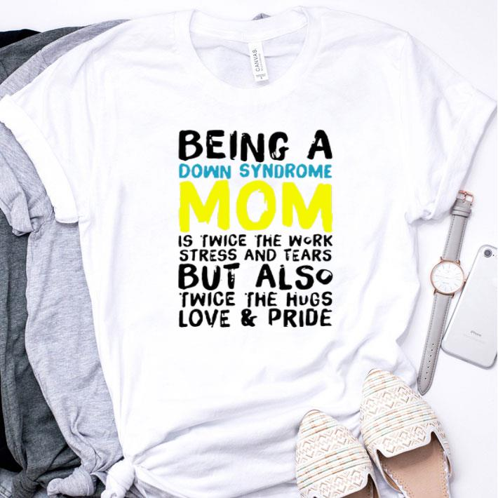 Being a Down Syndrome mom is twice the work stress and tears shirt