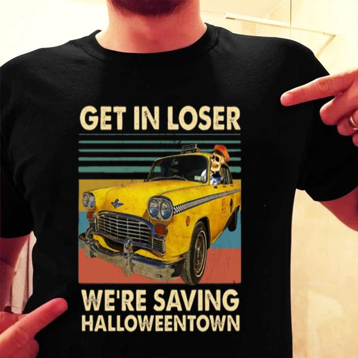 Benny Get in loser we're saving halloweentown vintage shirt